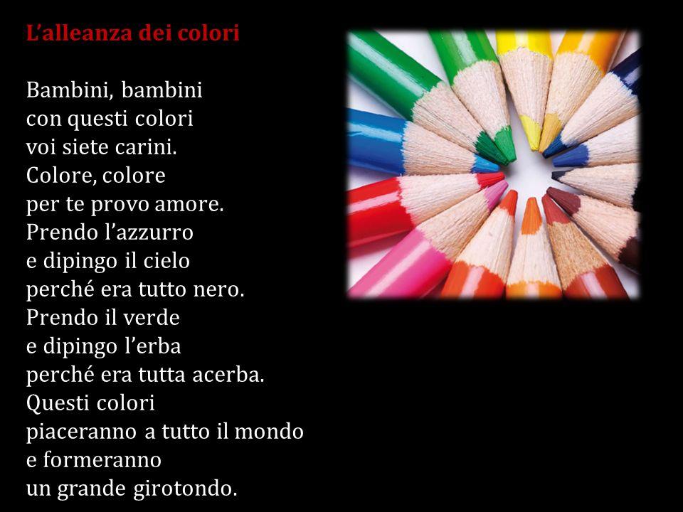 L'alleanza dei colori Bambini, bambini. con questi colori. voi siete carini. Colore, colore. per te provo amore.