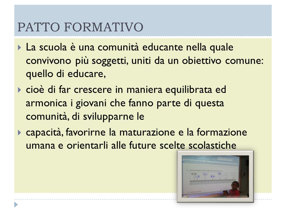 PATTO FORMATIVO La scuola è una comunità educante nella quale convivono più soggetti, uniti da un obiettivo comune: quello di educare,