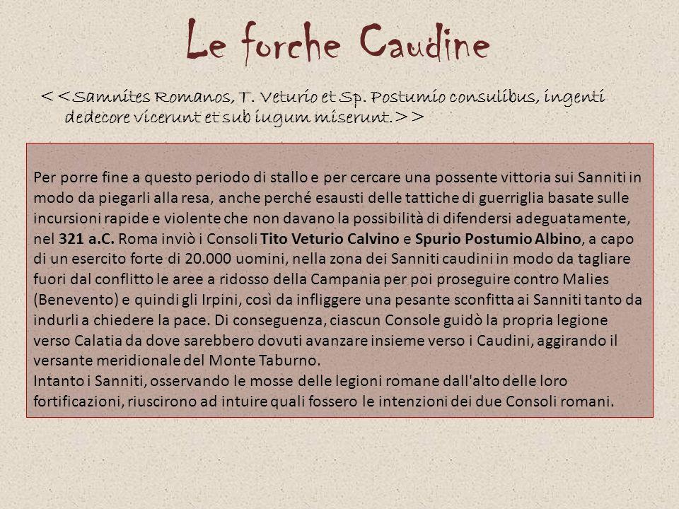 Le forche Caudine <<Samnites Romanos, T. Veturio et Sp. Postumio consulibus, ingenti dedecore vicerunt et sub iugum miserunt.>>