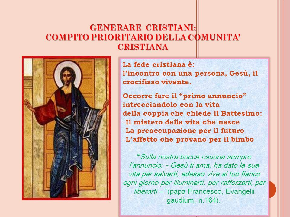 GENERARE CRISTIANI: COMPITO PRIORITARIO DELLA COMUNITA' CRISTIANA