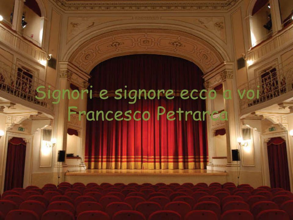 Signori e signore ecco a voi Francesco Petrarca