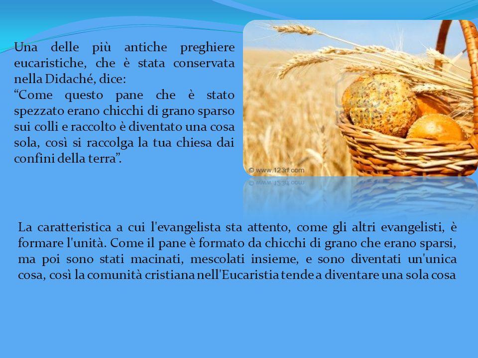 Una delle più antiche preghiere eucaristiche, che è stata conservata nella Didaché, dice: