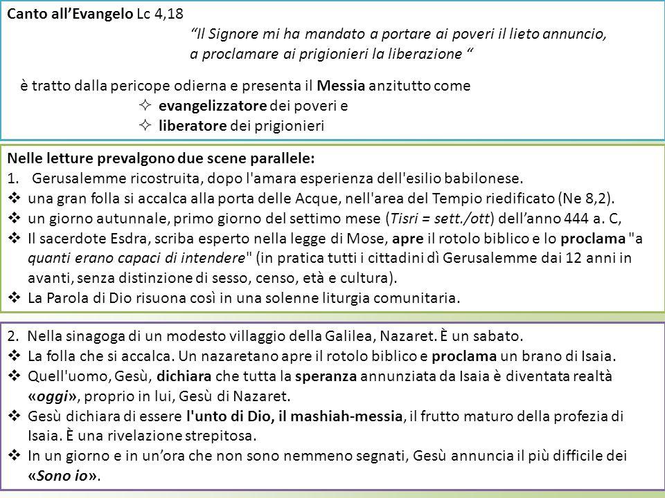 Canto all'Evangelo Lc 4,18 Il Signore mi ha mandato a portare ai poveri il lieto annuncio, a proclamare ai prigionieri la liberazione