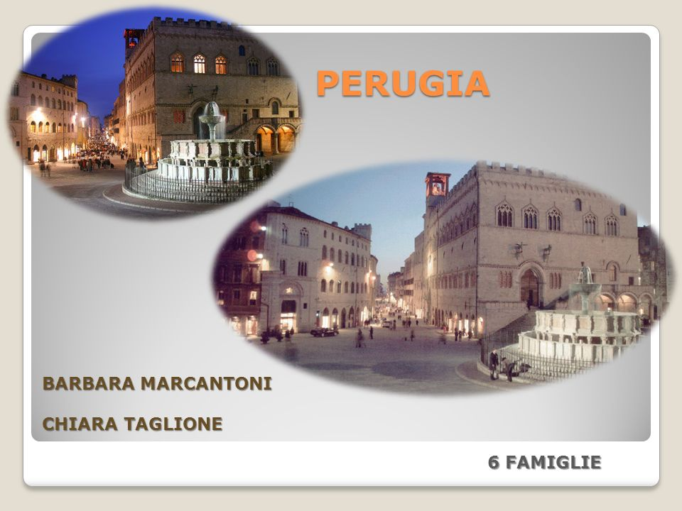 PERUGIA BARBARA MARCANTONI CHIARA TAGLIONE 6 FAMIGLIE