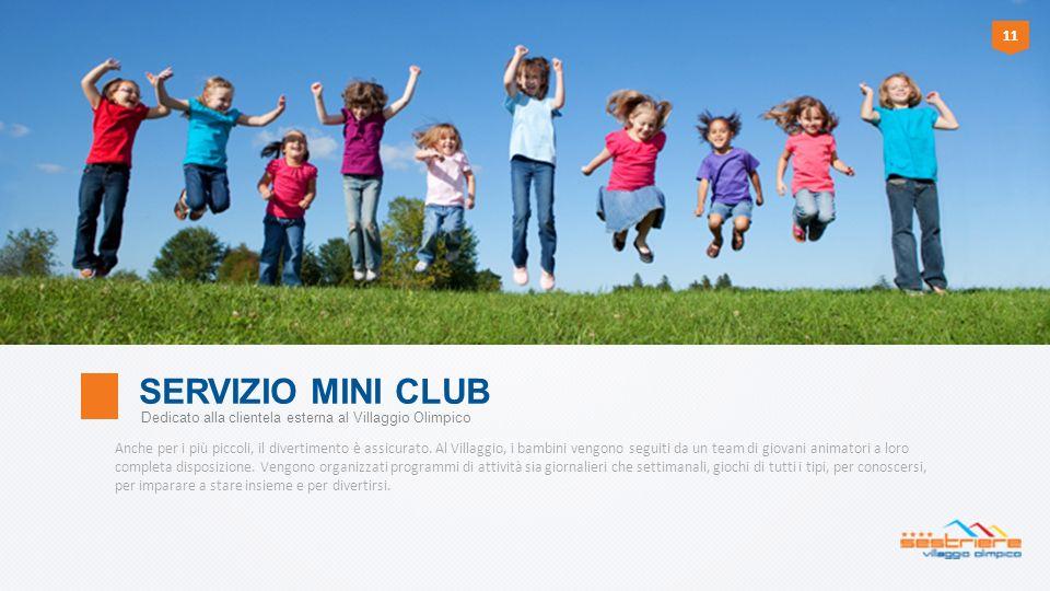 11 SERVIZIO MINI CLUB. Dedicato alla clientela esterna al Villaggio Olimpico.
