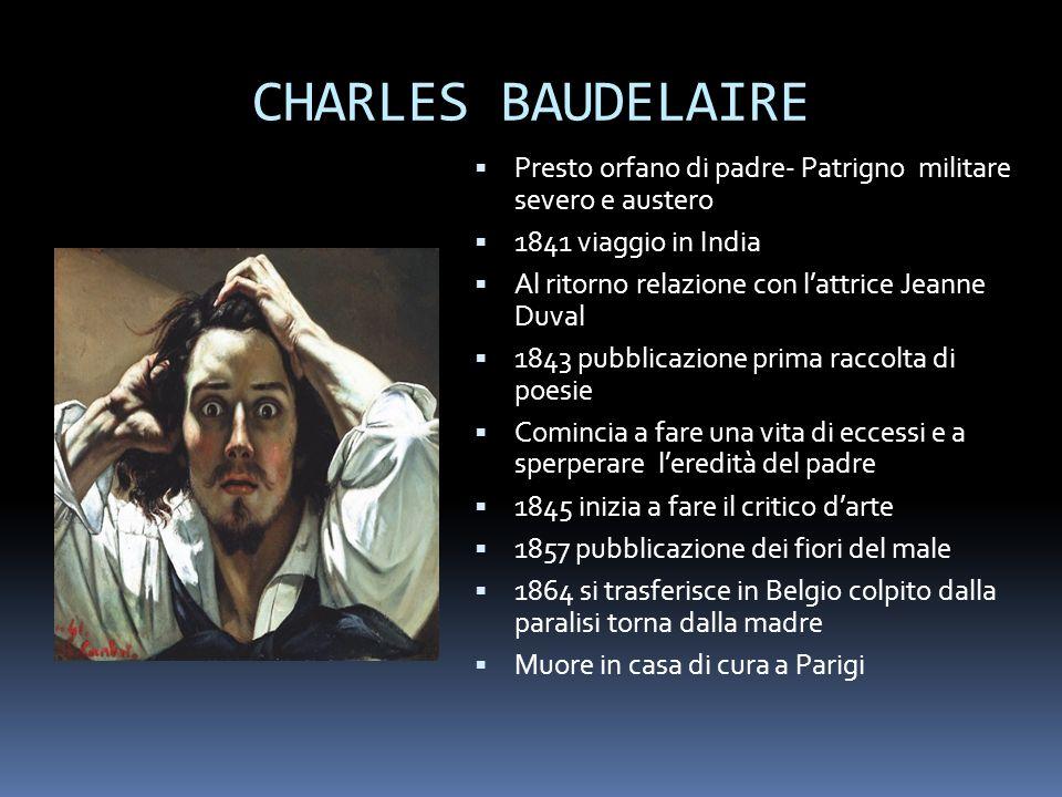 CHARLES BAUDELAIRE Presto orfano di padre- Patrigno militare severo e austero. 1841 viaggio in India.