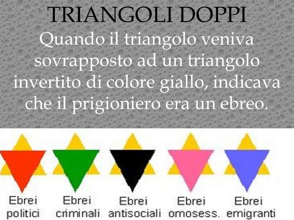 TRIANGOLI DOPPI Quando il triangolo veniva sovrapposto ad un triangolo invertito di colore giallo, indicava che il prigioniero era un ebreo.
