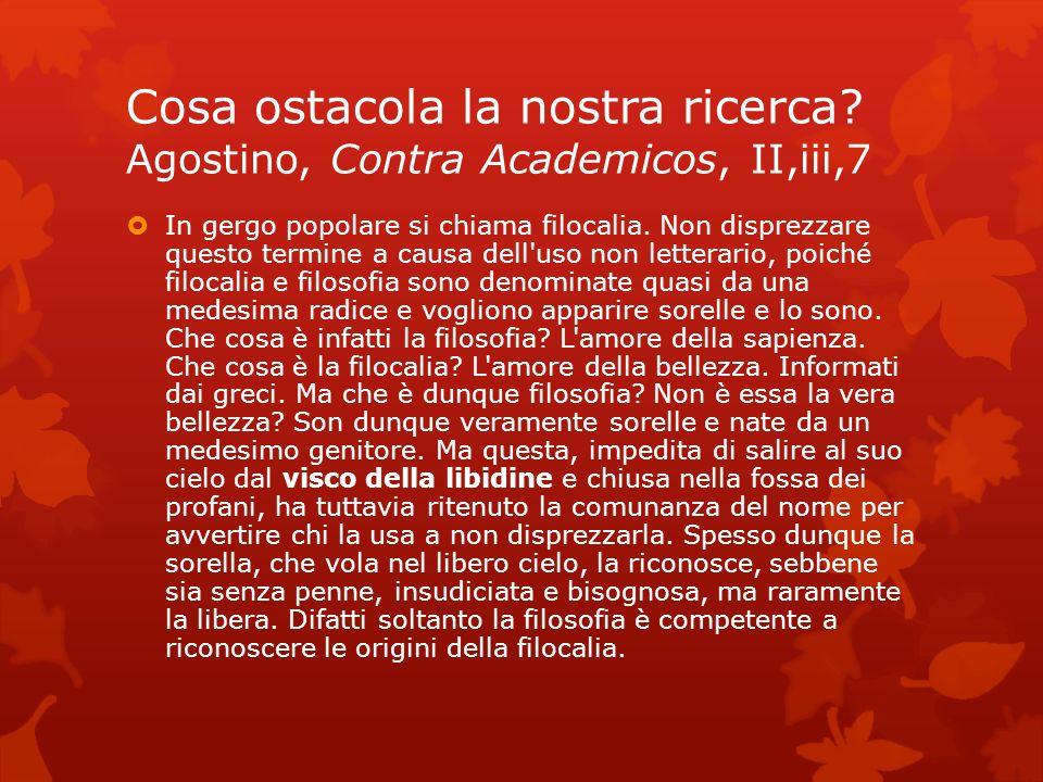 Cosa ostacola la nostra ricerca Agostino, Contra Academicos, II,iii,7