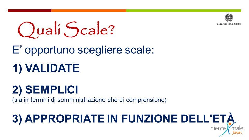 Quali Scale E' opportuno scegliere scale: 1) VALIDATE 2) SEMPLICI