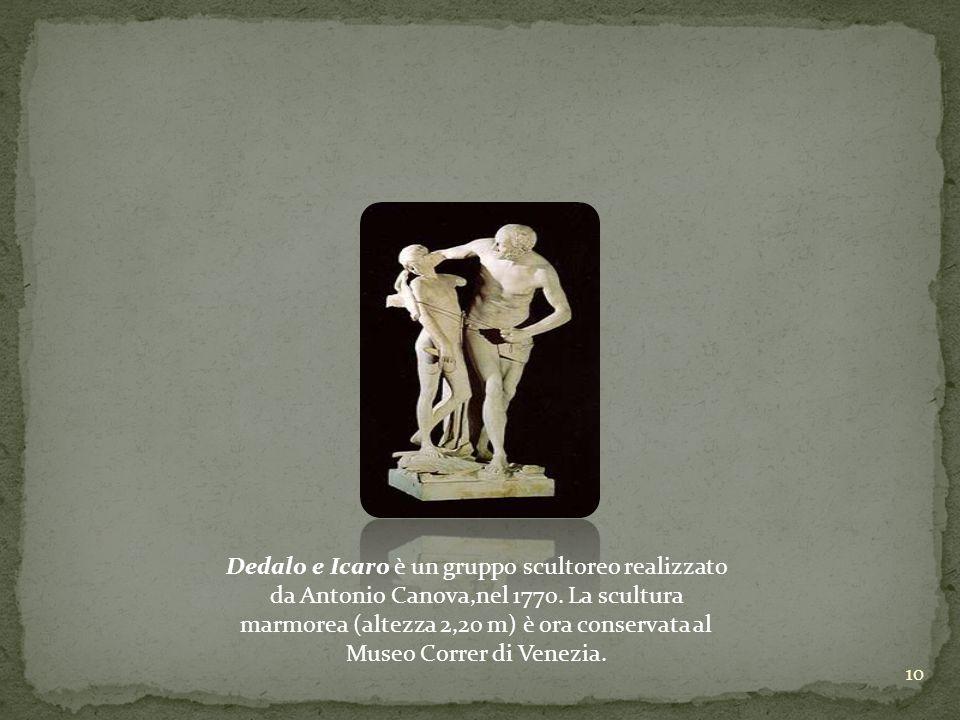Dedalo e Icaro è un gruppo scultoreo realizzato da Antonio Canova,nel 1770.
