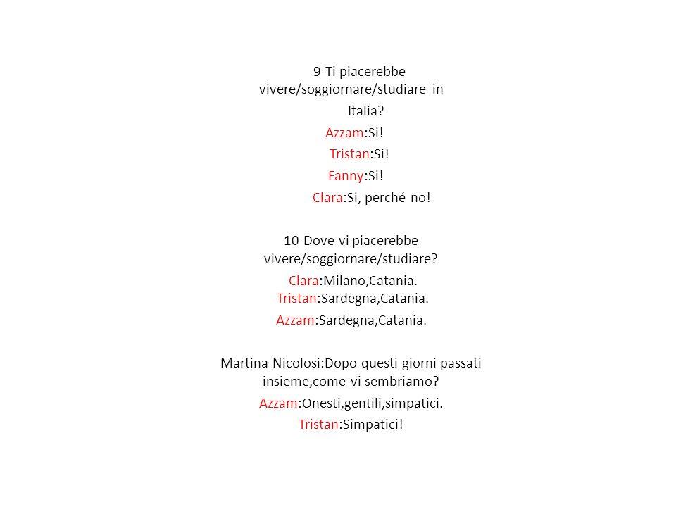 9-Ti piacerebbe vivere/soggiornare/studiare in Italia Azzam:Si!