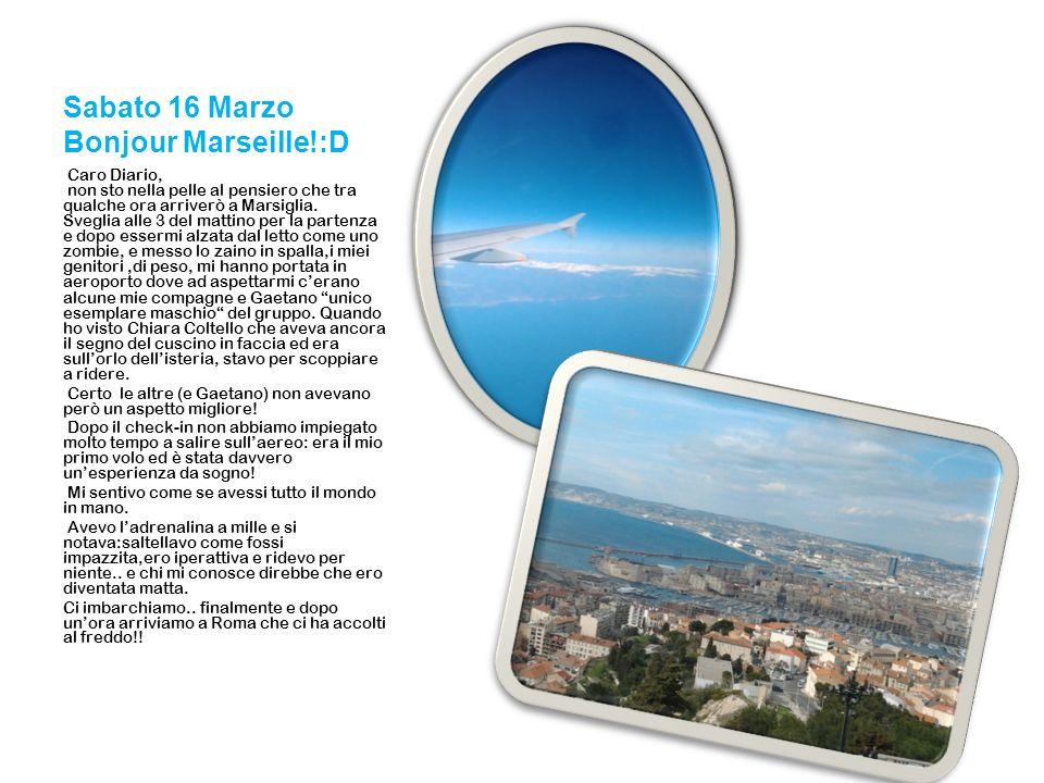 Sabato 16 Marzo Bonjour Marseille!:D