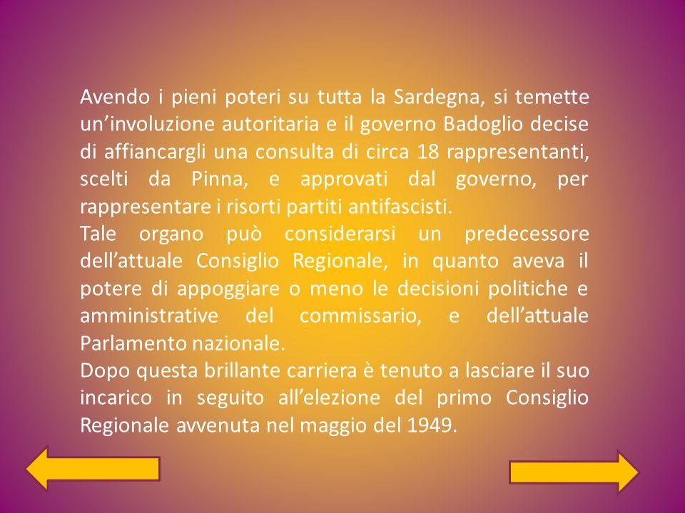 Avendo i pieni poteri su tutta la Sardegna, si temette un'involuzione autoritaria e il governo Badoglio decise di affiancargli una consulta di circa 18 rappresentanti, scelti da Pinna, e approvati dal governo, per rappresentare i risorti partiti antifascisti.