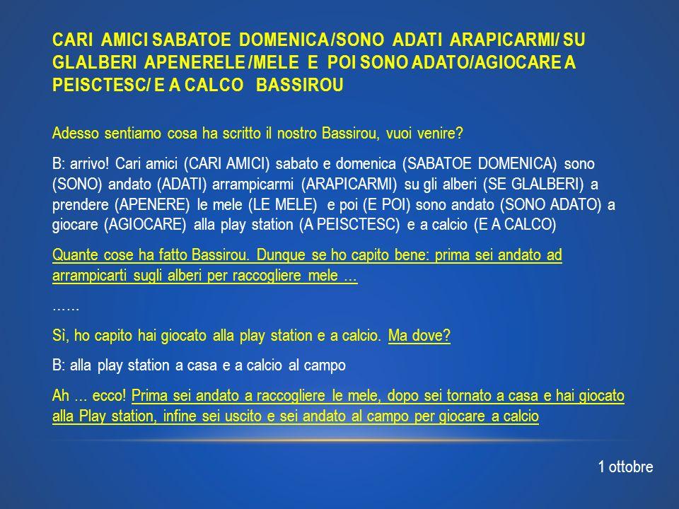 CARI AMICI SABATOE DOMENICA /SONO ADATI ARAPICARMI/ SU GLALBERI APENERELE /MELE E POI SONO ADATO/AGIOCARE A PEISCTESC/ E A CALCO BASSIROU