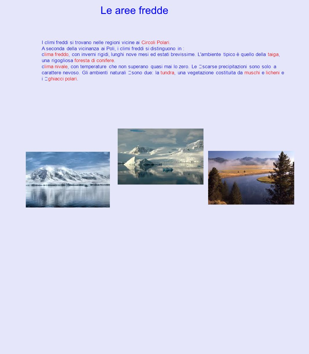 Le aree fredde I climi freddi si trovano nelle regioni vicine ai Circoli Polari.