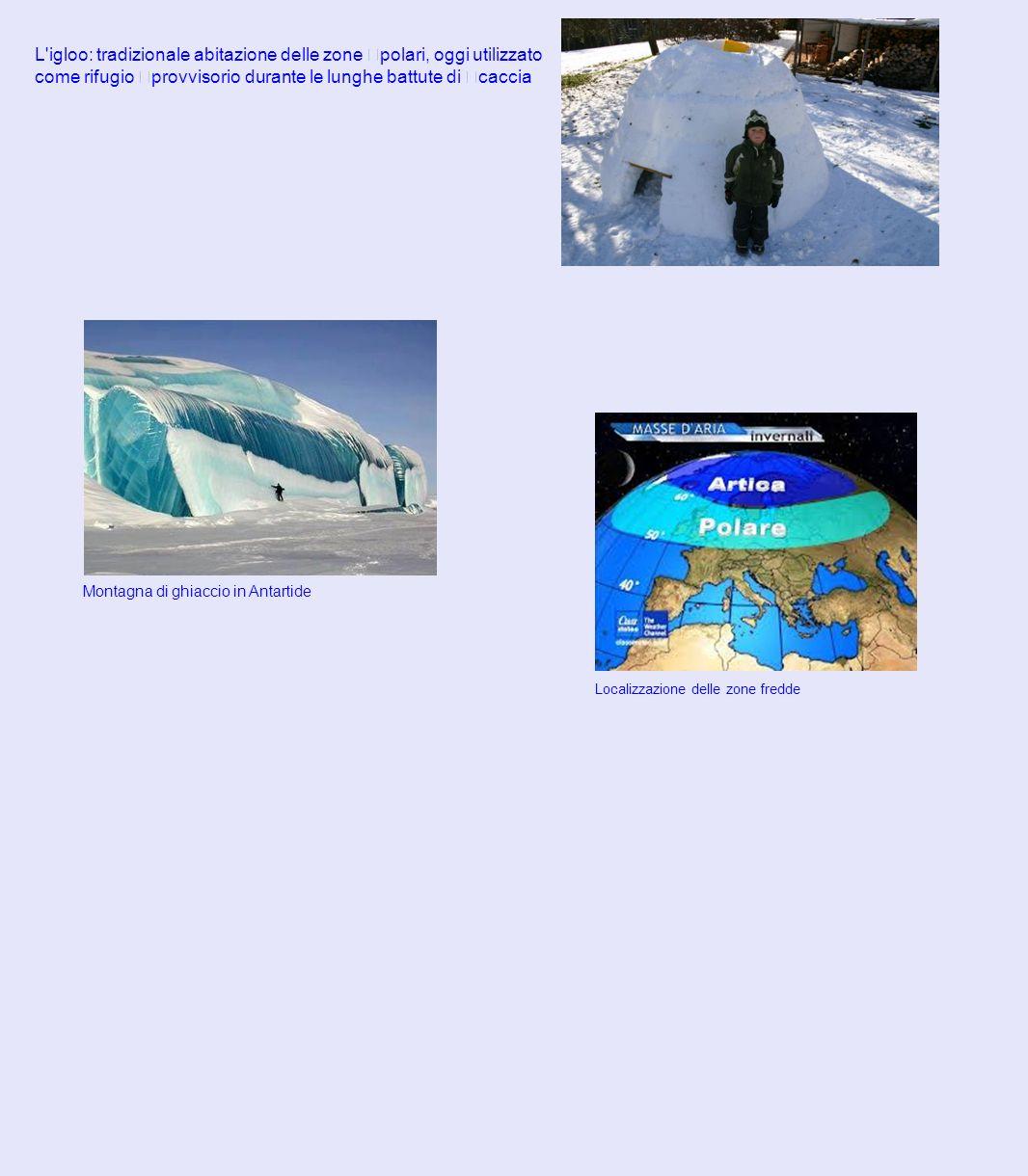 L igloo: tradizionale abitazione delle zone polari, oggi utilizzato come rifugio provvisorio durante le lunghe battute di caccia