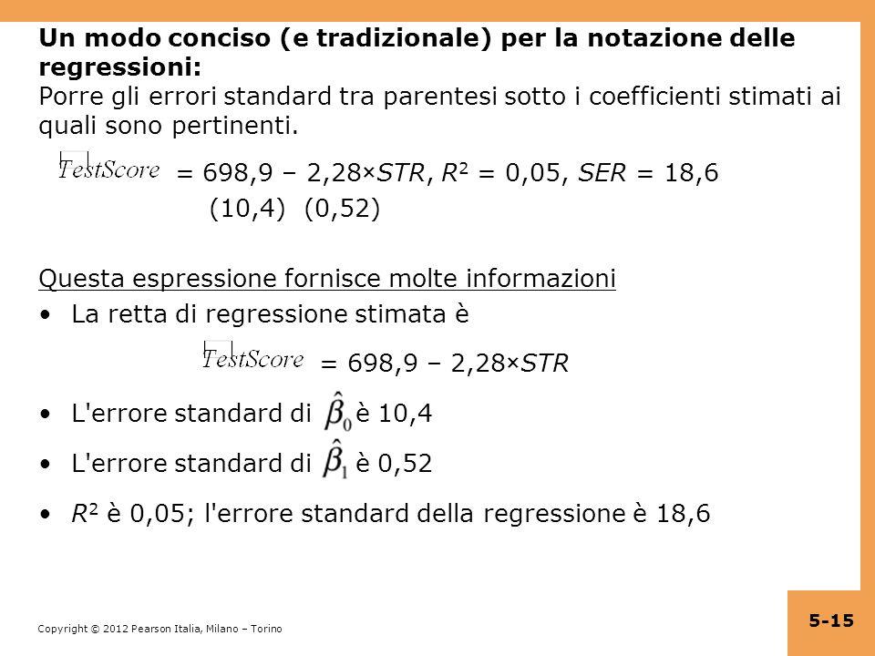 Un modo conciso (e tradizionale) per la notazione delle regressioni: Porre gli errori standard tra parentesi sotto i coefficienti stimati ai quali sono pertinenti.