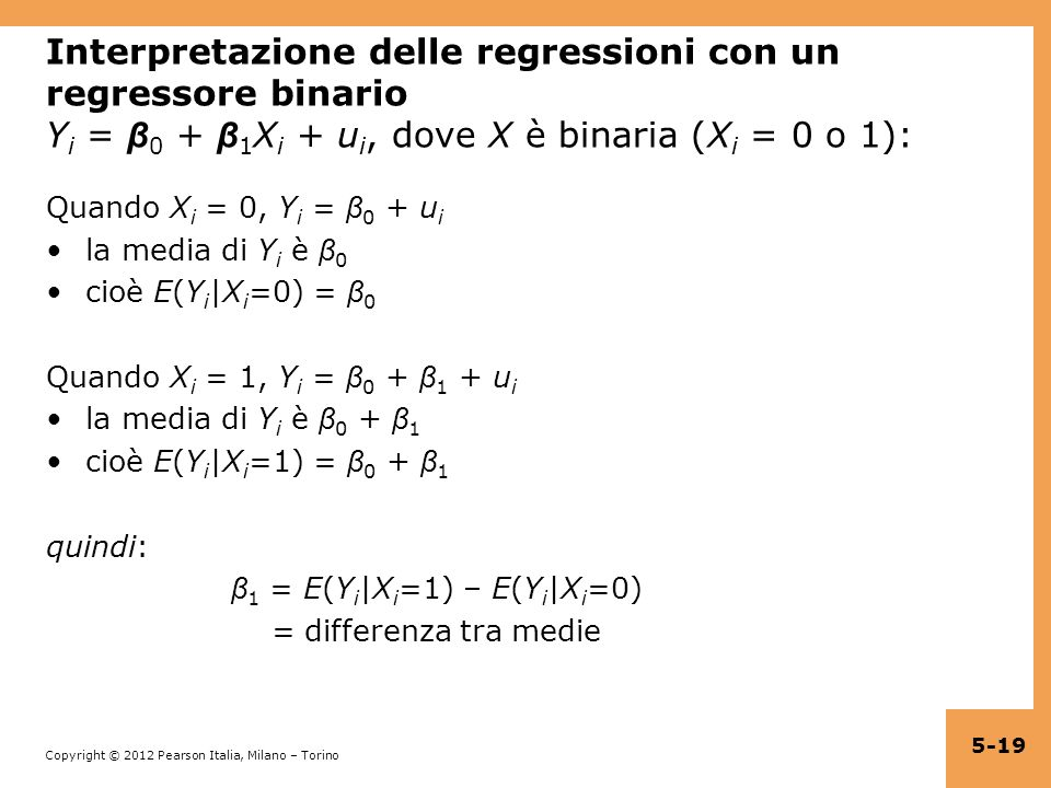 Interpretazione delle regressioni con un regressore binario Yi = β0 + β1Xi + ui, dove X è binaria (Xi = 0 o 1):