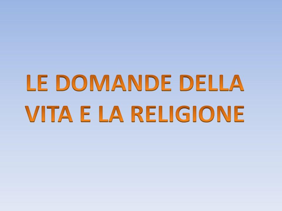 LE DOMANDE DELLA VITA E LA RELIGIONE
