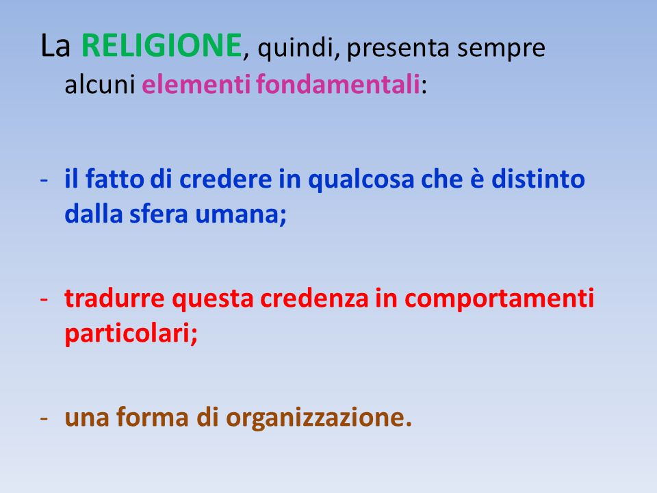 La RELIGIONE, quindi, presenta sempre alcuni elementi fondamentali: