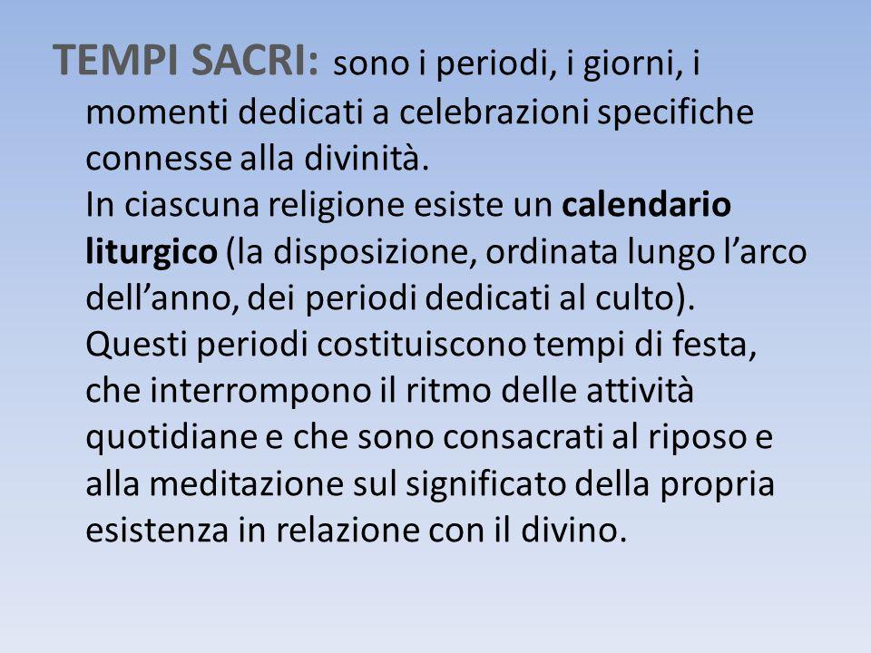 TEMPI SACRI: sono i periodi, i giorni, i momenti dedicati a celebrazioni specifiche connesse alla divinità.