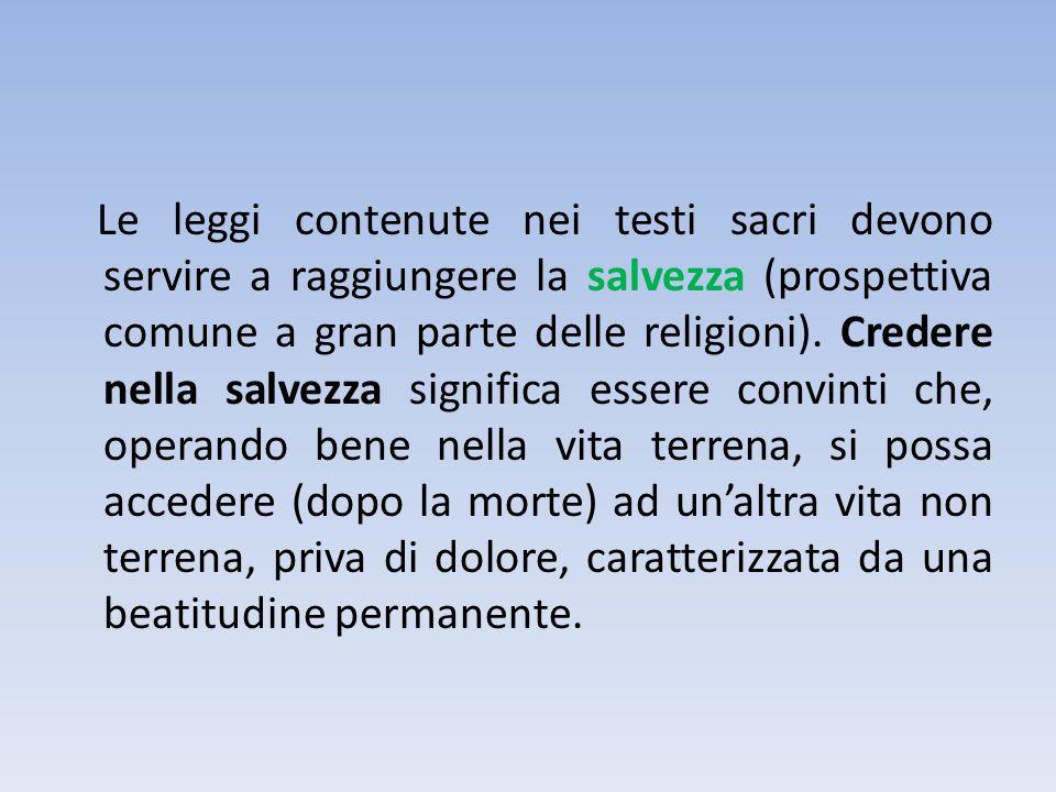 Le leggi contenute nei testi sacri devono servire a raggiungere la salvezza (prospettiva comune a gran parte delle religioni).