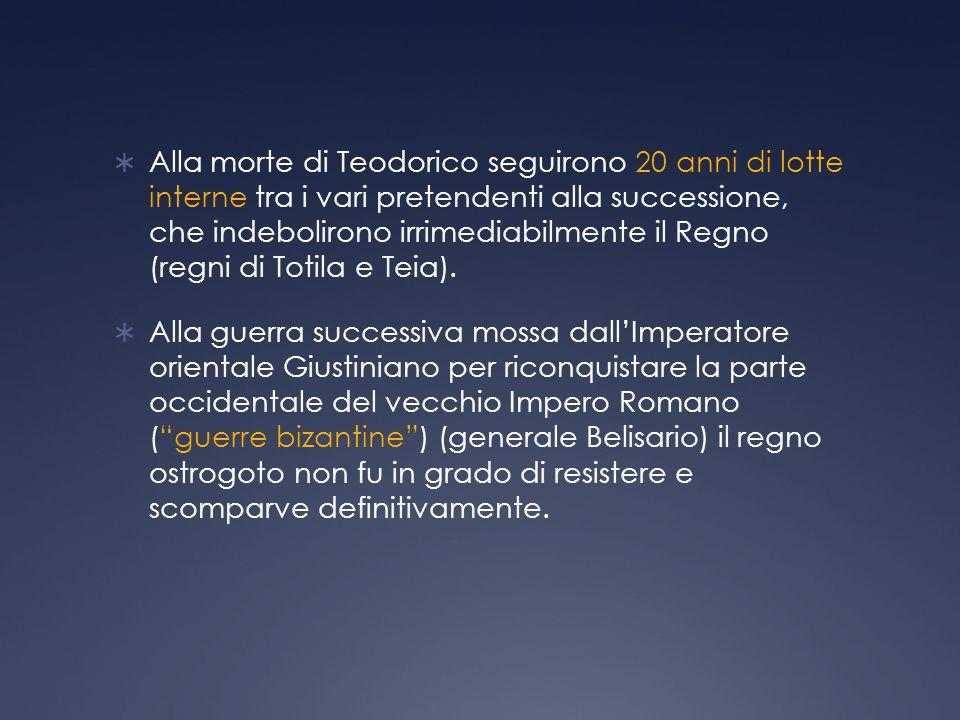 Alla morte di Teodorico seguirono 20 anni di lotte interne tra i vari pretendenti alla successione, che indebolirono irrimediabilmente il Regno (regni di Totila e Teia).