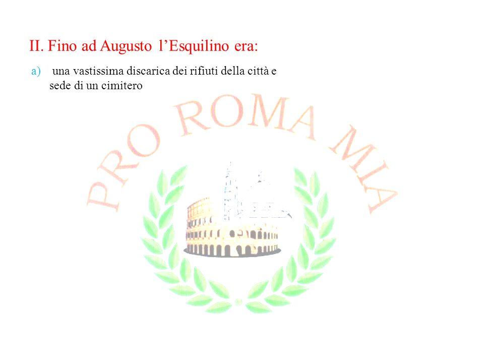 II. Fino ad Augusto l'Esquilino era: