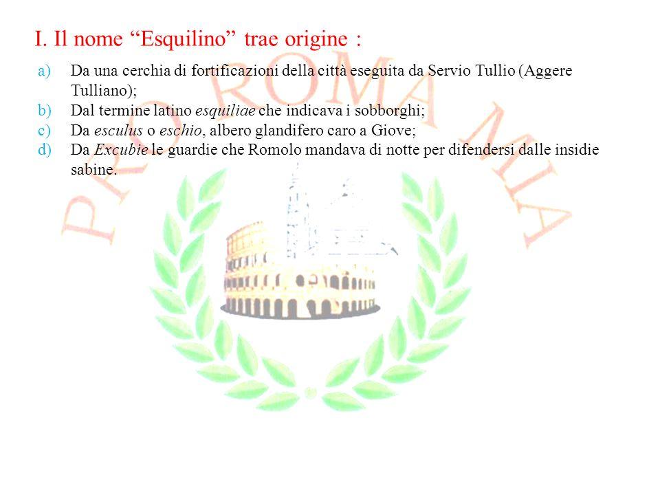 I. Il nome Esquilino trae origine :