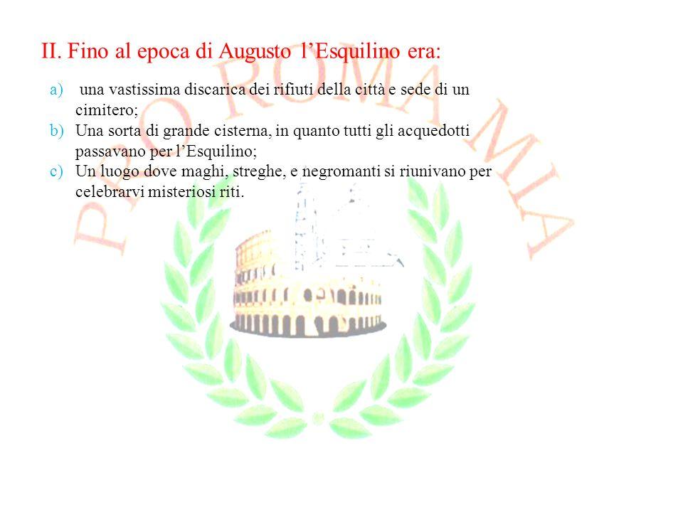 II. Fino al epoca di Augusto l'Esquilino era: