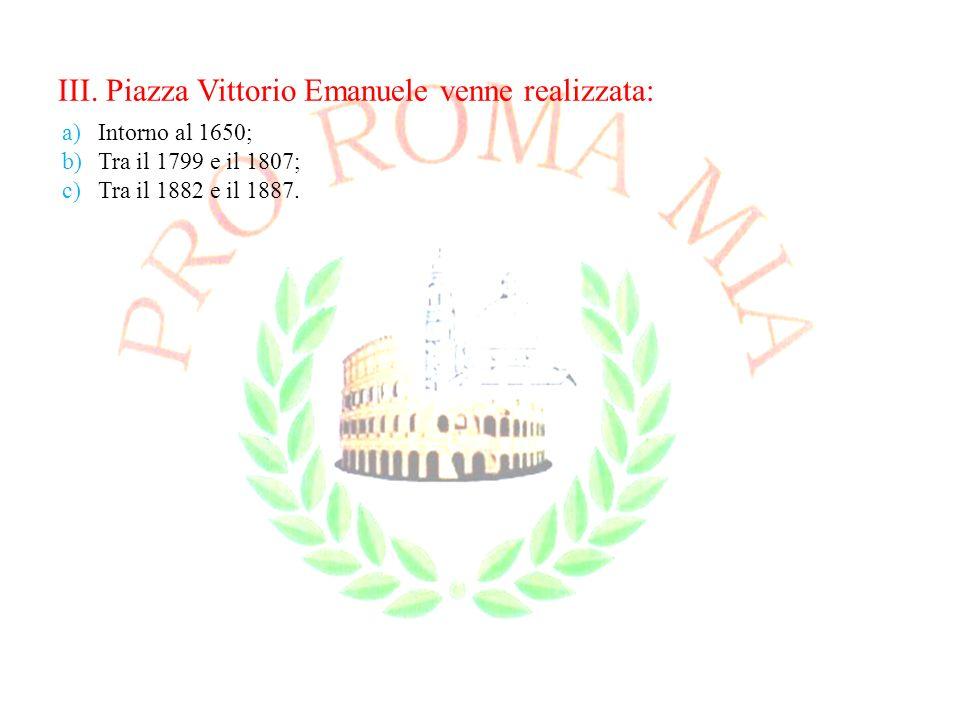 III. Piazza Vittorio Emanuele venne realizzata: