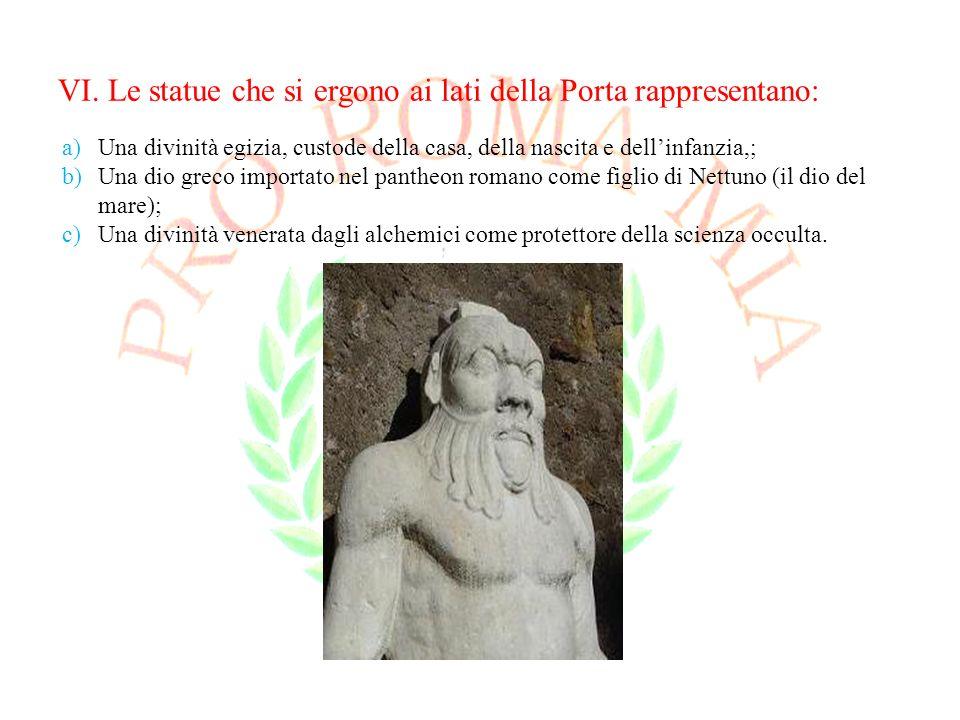 VI. Le statue che si ergono ai lati della Porta rappresentano: