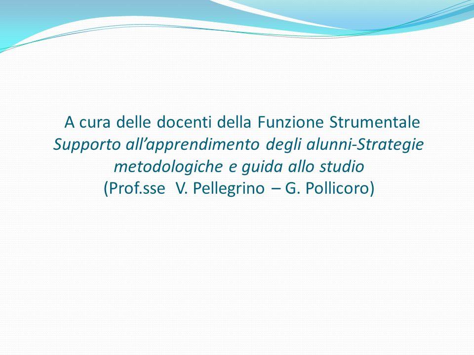 A cura delle docenti della Funzione Strumentale Supporto all'apprendimento degli alunni-Strategie metodologiche e guida allo studio (Prof.sse V.