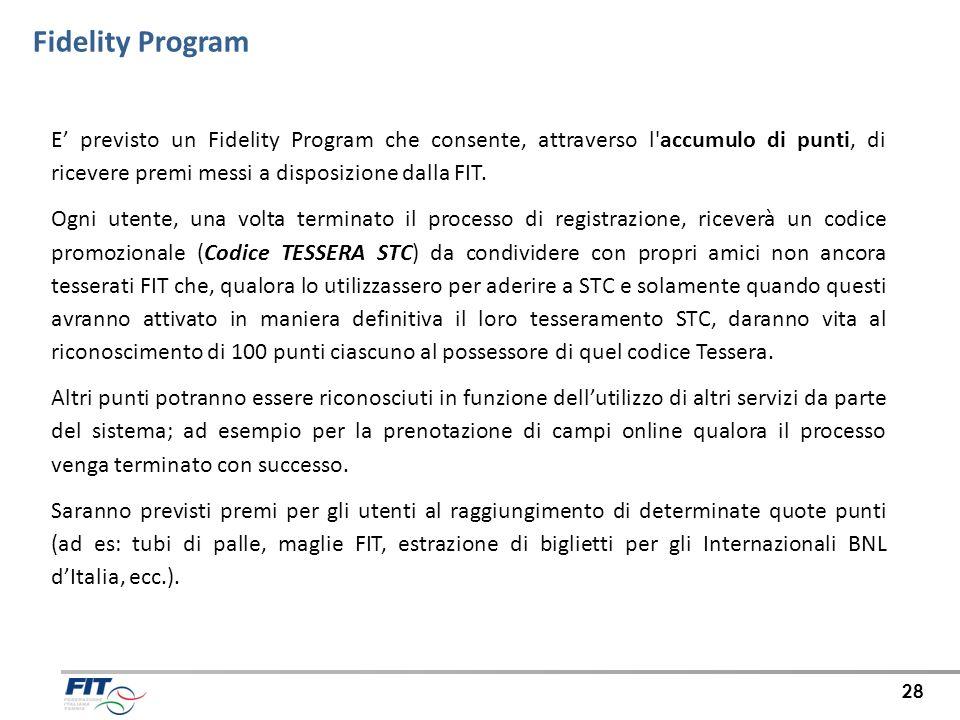 Fidelity ProgramE' previsto un Fidelity Program che consente, attraverso l accumulo di punti, di ricevere premi messi a disposizione dalla FIT.