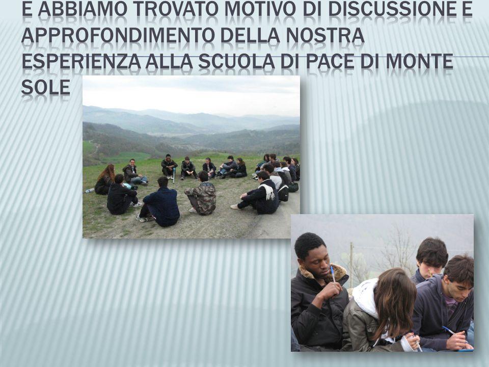 E abbiamo trovato motivo di discussione e approfondimento della nostra esperienza alla scuola di pace di monte sole