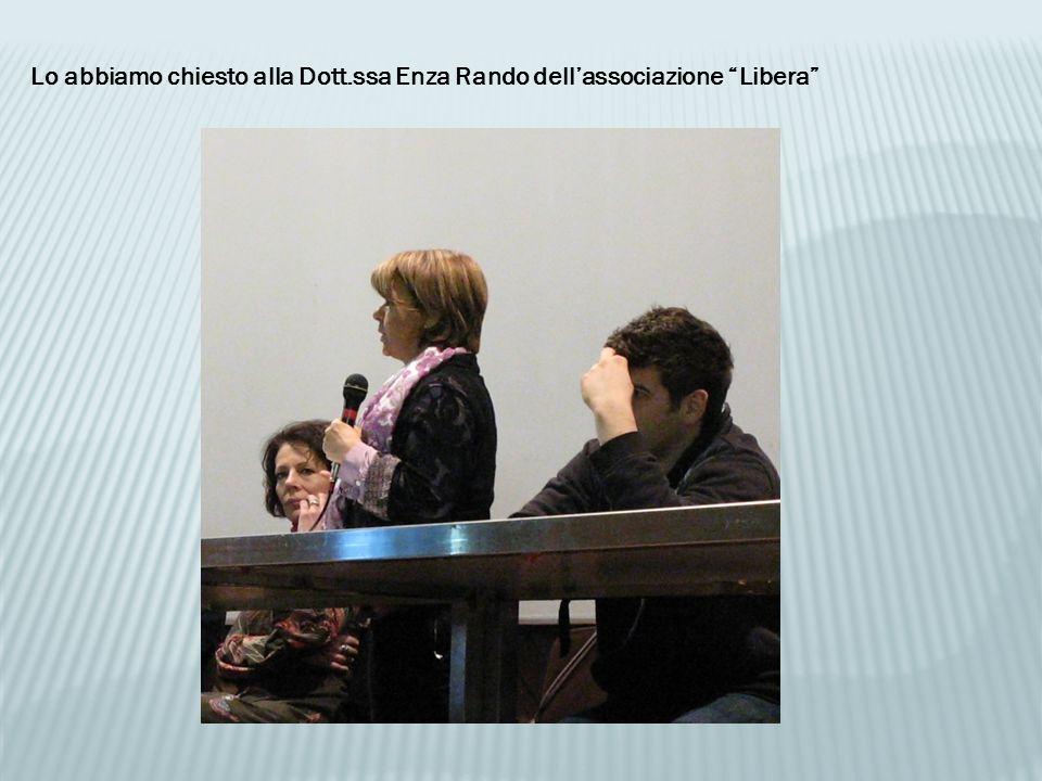 Lo abbiamo chiesto alla Dott.ssa Enza Rando dell'associazione Libera