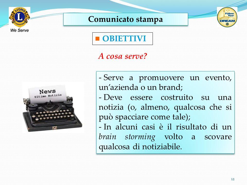 Comunicato stampa OBIETTIVI. A cosa serve Serve a promuovere un evento, un'azienda o un brand;