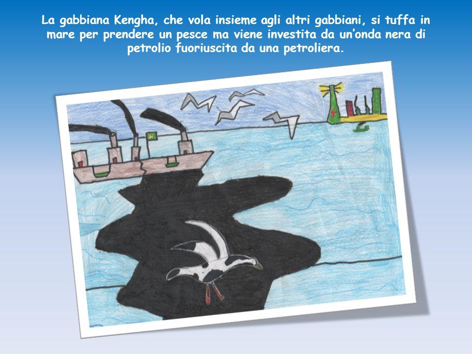 La gabbiana Kengha, che vola insieme agli altri gabbiani, si tuffa in mare per prendere un pesce ma viene investita da un'onda nera di petrolio fuoriuscita da una petroliera.