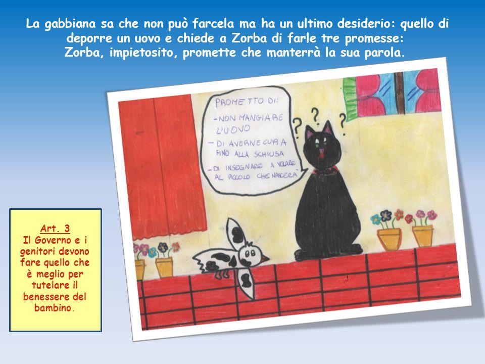 La gabbiana sa che non può farcela ma ha un ultimo desiderio: quello di deporre un uovo e chiede a Zorba di farle tre promesse: Zorba, impietosito, promette che manterrà la sua parola.