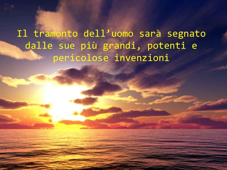 Il tramonto dell'uomo sarà segnato dalle sue più grandi, potenti e pericolose invenzioni