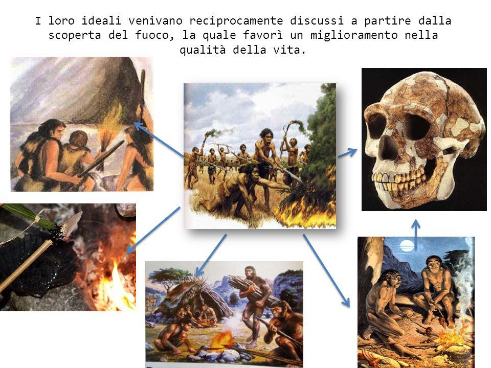 I loro ideali venivano reciprocamente discussi a partire dalla scoperta del fuoco, la quale favorì un miglioramento nella qualità della vita.