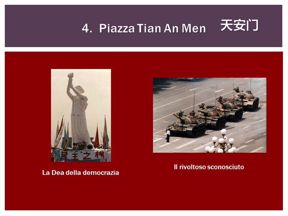 4. Piazza Tian An Men Il rivoltoso sconosciuto La Dea della democrazia