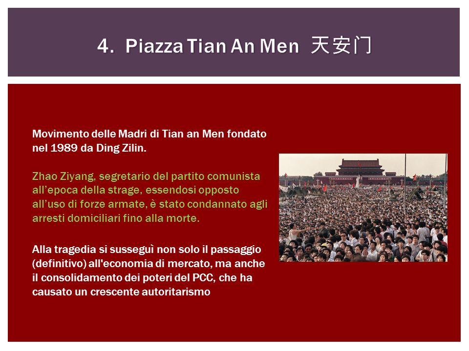 4. Piazza Tian An Men 天安门 Movimento delle Madri di Tian an Men fondato nel 1989 da Ding Zilin.