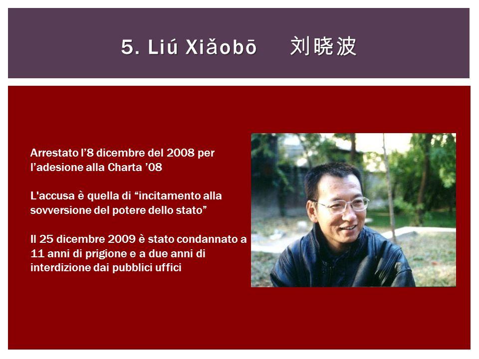 5. Liú Xiǎobō 刘晓波 Arrestato l'8 dicembre del 2008 per l'adesione alla Charta '08.