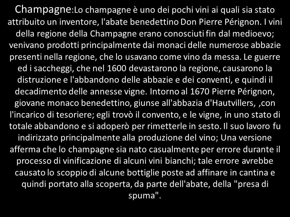 Champagne:Lo champagne è uno dei pochi vini ai quali sia stato attribuito un inventore, l abate benedettino Don Pierre Pérignon.