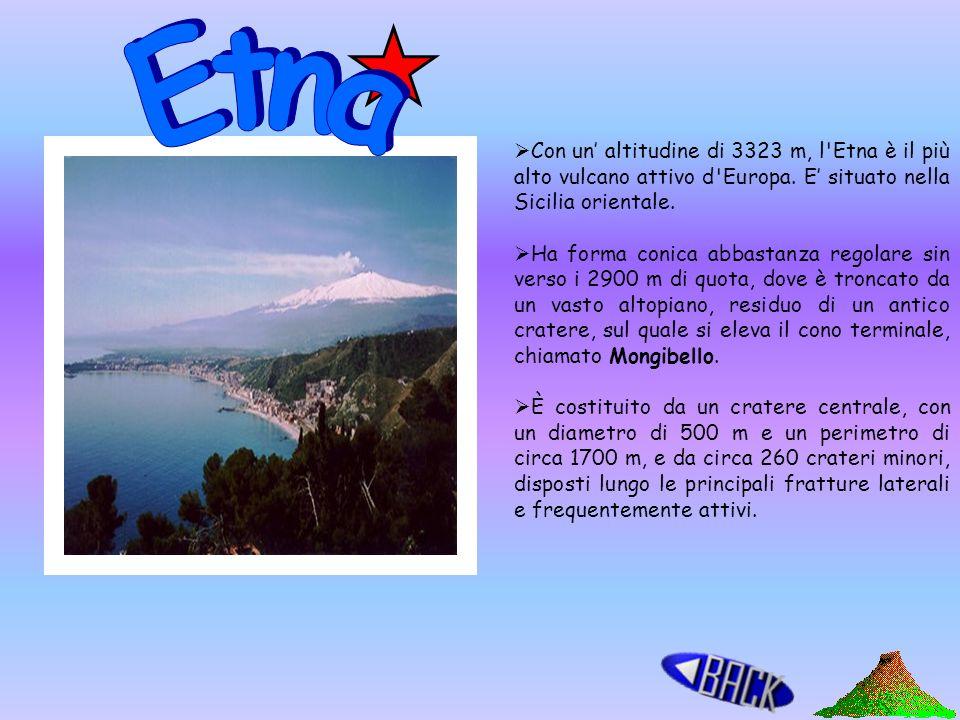 Etna Con un' altitudine di 3323 m, l Etna è il più alto vulcano attivo d Europa. E' situato nella Sicilia orientale.