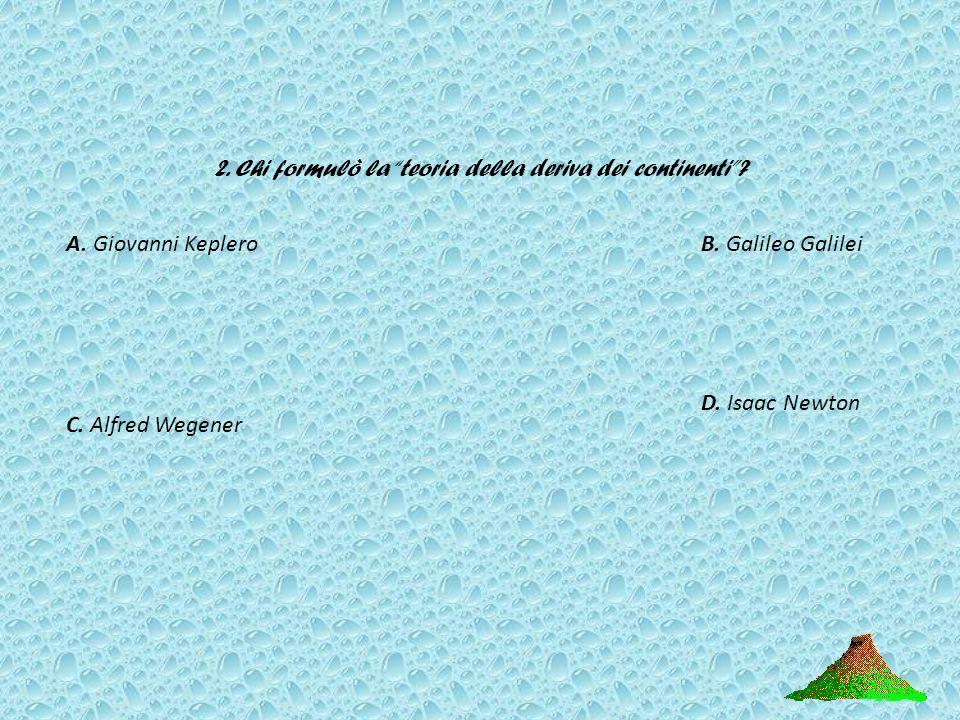 2. Chi formulò la teoria della deriva dei continenti