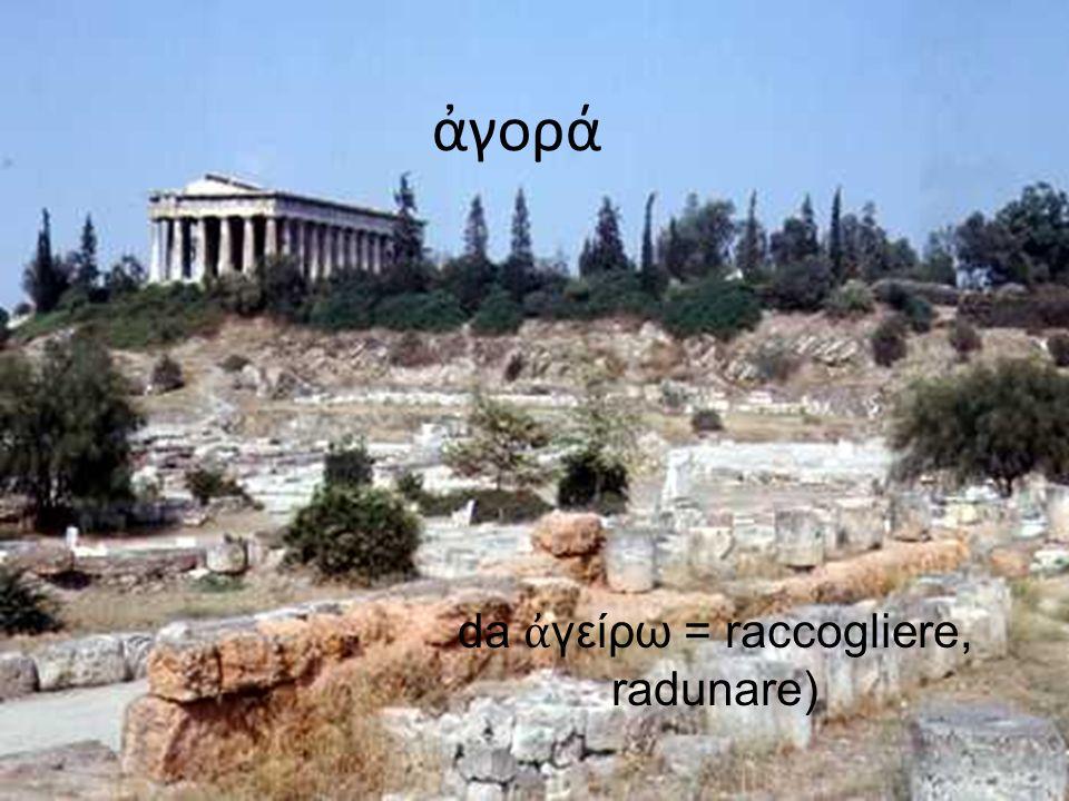 da ἀγείρω = raccogliere, radunare) Di Roberta Foti 5 I