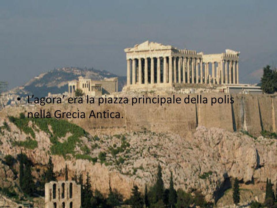 L'agora' era la piazza principale della polis nella Grecia Antica.