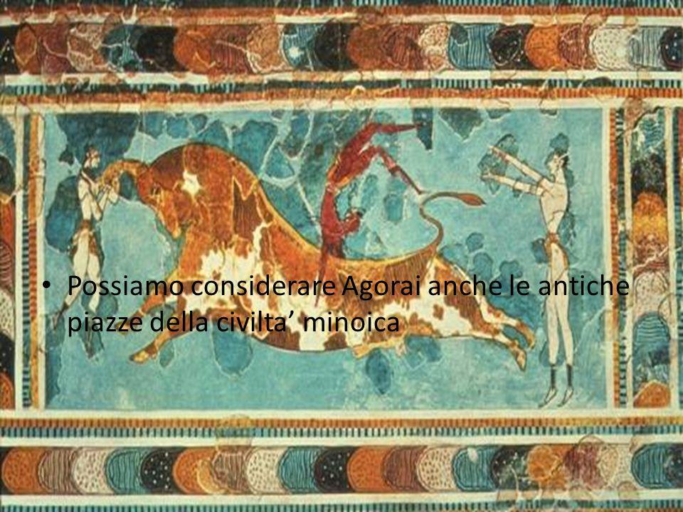 Possiamo considerare Agorai anche le antiche piazze della civilta' minoica